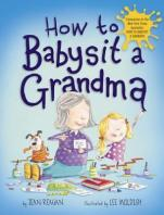 How to Babysit a Grandma by Jean Reagan