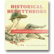 Historical Heartthrobs: 50 Timeless Crushes -- from Cleopatra to Camus  by Kelly Murphy