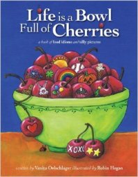 LIFE IS A BOWL FULL OF CHERRIES by Vanita Oelschlager (author) and Robin Hegan (illustrator)
